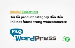Hỏi lỗi product category dẫn đến link not found trong woocommerce WordPress?