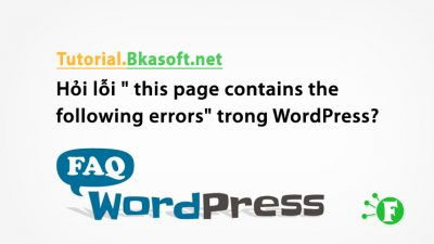 """Hỏi lỗi """" this page contains the following errors"""" trong WordPress?"""