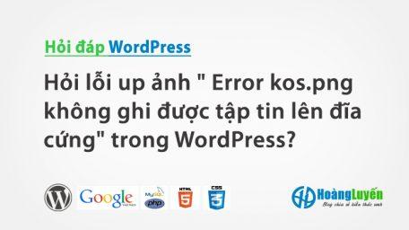 """Hỏi lỗi up ảnh """" Error kos.png không ghi được tập tin lên đĩa cứng"""" trong WordPress?"""