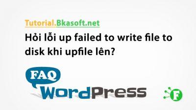 Hỏi lỗi up failed to write file to disk khi upfile lên?
