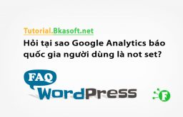 Hỏi tại sao Google Analytics báo quốc gia người dùng là not set?