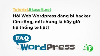 Hỏi Web WordPress đang bị hacker tấn công, nói chung là bây giờ hệ thống tê liệt?