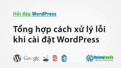 Tổng hợp cách xử lý lỗi khi cài đặt WordPress – Phần 4