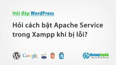 Hỏi cách bật Apache Service trong XAMPP khi bị lỗi?
