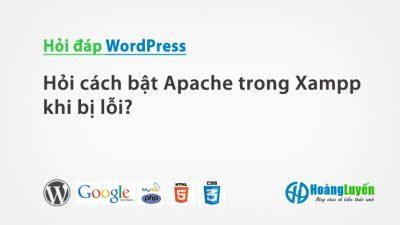 Hỏi cách bật Apache trong Xampp khi bị lỗi?