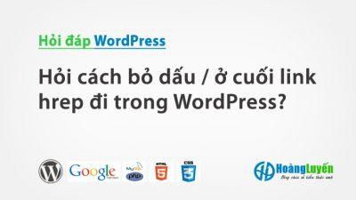 Hỏi cách bỏ dấu / ở cuối link hrep đi trong WordPress?