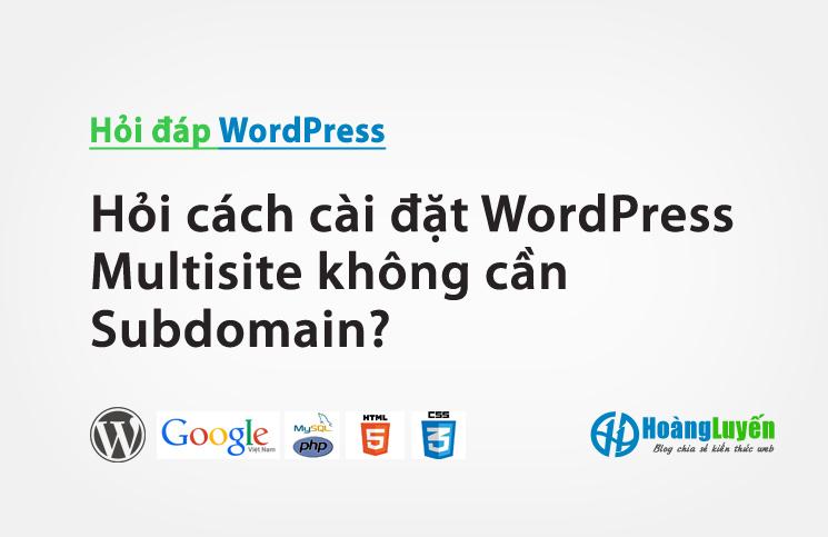 Hỏi cách cài đặt WordPress Multisite không cần Subdomain?