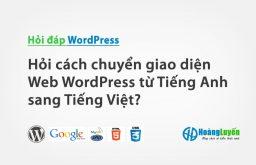 Hỏi cách chuyển giao diện Web WordPress từ Tiếng Anh sang Tiếng Việt?