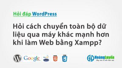 Hỏi cách chuyển toàn bộ dữ liệu qua máy khác mạnh hơn khi làm Web bằng Xampp?