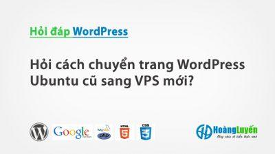 Hỏi cách chuyển trang WordPress Ubuntu cũ sang VPS mới?