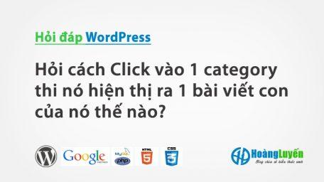 Hỏi cách Click vào 1 category thì nó hiện thị ra 1 bài viết con của nó thế nào?