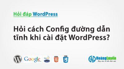Hỏi cách Config đường dẫn tĩnh khi cài đặt WordPress?