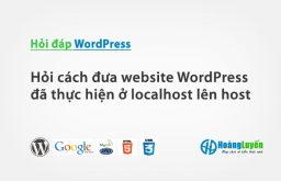 Hỏi cách đưa website WordPress đã thực hiện ở localhost lên host