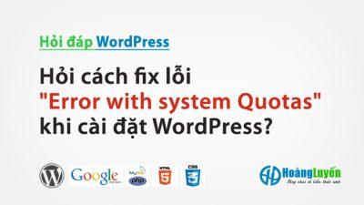 Hỏi cách fix lỗi Error with system Quotas khi cài đặt WordPress?
