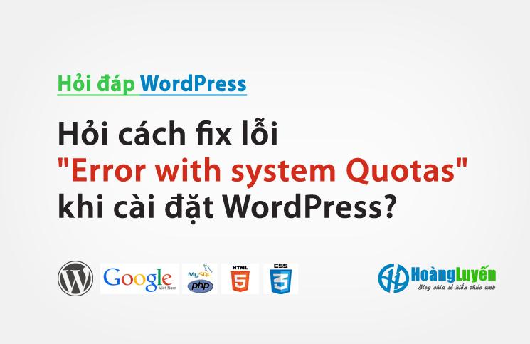 """Hỏi cách fix lỗi""""Error with system Quotas"""" khi cài đặt WordPress?"""