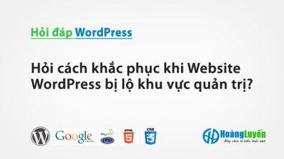 Hỏi cách khắc phục khi Website WordPress bị lộ khu vực quản trị?