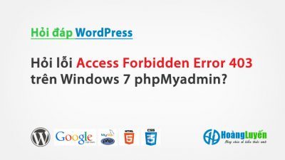 Hỏi cách khắc phục lỗi Access Forbidden Error 403 trên Windows 7 phpMyadmin?