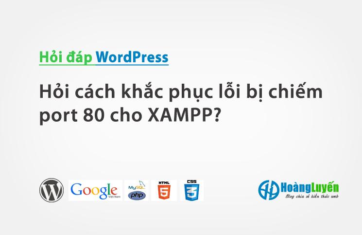 hoi-cach-khac-phuc-loi-bi-chiem-port-80-cho-xampp