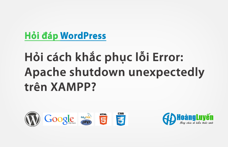 Hỏi cách khắc phục lỗi Error: Apache shutdown unexpectedly trên XAMPP?
