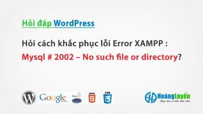 Hỏi cách khắc phục lỗi Error XAMPP: Mysql # 2002 – No such file or directory?