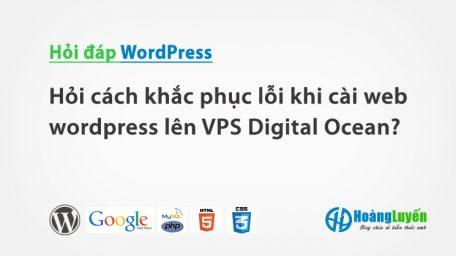Hỏi cách khắc phục lỗi khi cài web wordpress lên VPS Digital Ocean?