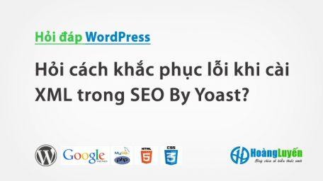 Hỏi cách khắc phục lỗi khi cài XML trong SEO By Yoast?