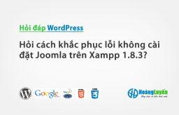 Hỏi cách khắc phục lỗi không cài đặt Joomla trên Xampp 1.8.3?