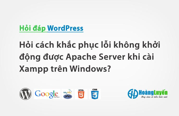 Hỏi cách khắc phục lỗi không khởi động được Apache Server khi cài Xampp trên Windows?