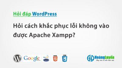 Hỏi cách khắc phục lỗi không vào được Apache Xampp?