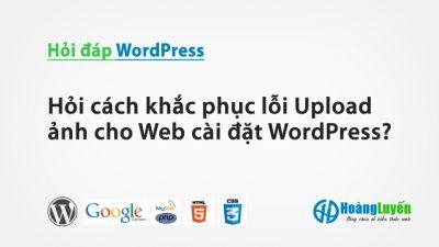 Hỏi cách khắc phục lỗi Upload ảnh cho Web cài đặt WordPress?