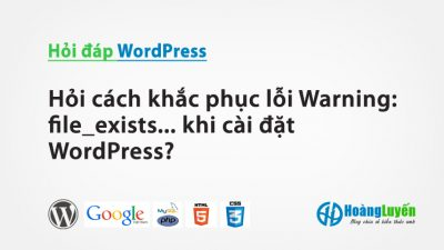 Hỏi cách khắc phục lỗi Warning: file_exists… khi cài đặt WordPress?