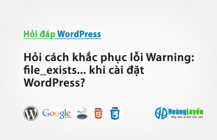Hỏi cách khắc phục lỗi Warning: file_exists... khi cài đặt WordPress?