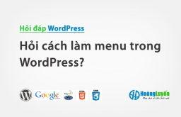 Hỏi cách làm menu trong WordPress?