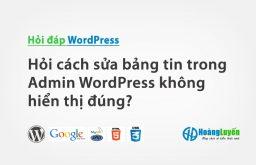 Hỏi cách sửa bảng tin trong Admin WordPress không hiển thị đúng?