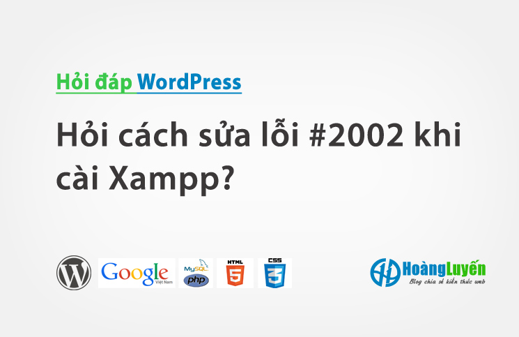 Hỏi cách sửa lỗi #2002 khi cài Xampp?