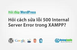 Hỏi cách sửa lỗi 500 Internal Server Error trong XAMPP?