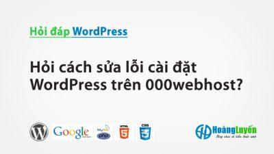 Hỏi cách sửa lỗi cài đặt WordPress trên 000webhost?