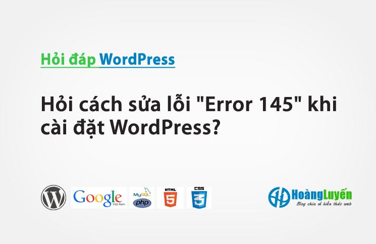 """Hỏi cách sửa lỗi""""Error 145"""" khi cài đặt WordPress?"""