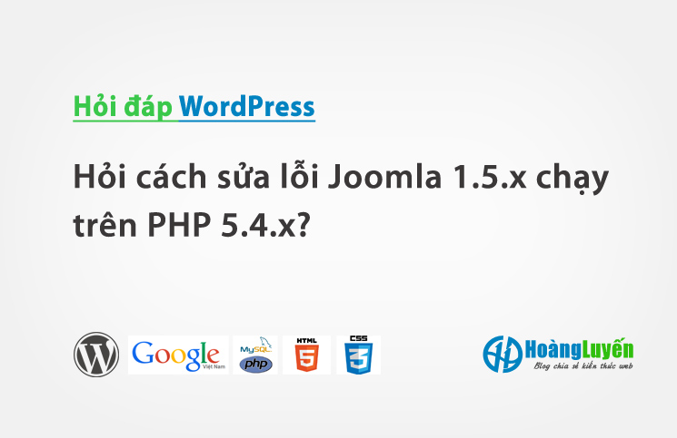Hỏi cách sửa lỗi Joomla 1.5.x chạy trên PHP 5.4.x?