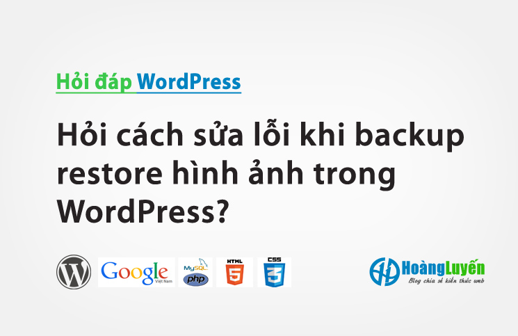 Hỏi cách sửa lỗi khi backup restore hình ảnh trong WordPress?