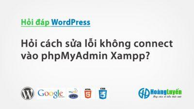Hỏi cách sửa lỗi không connect vào phpMyAdmin Xampp?