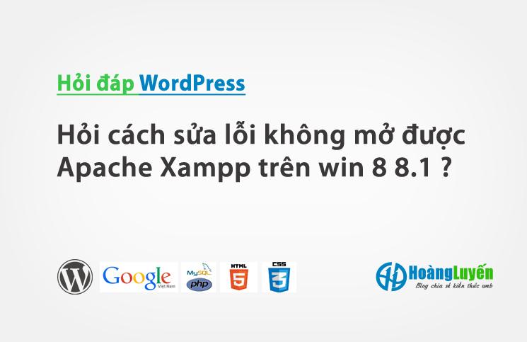 Hỏi cách sửa lỗi không mở được Apache Xampp trên win 8 8.1 ?