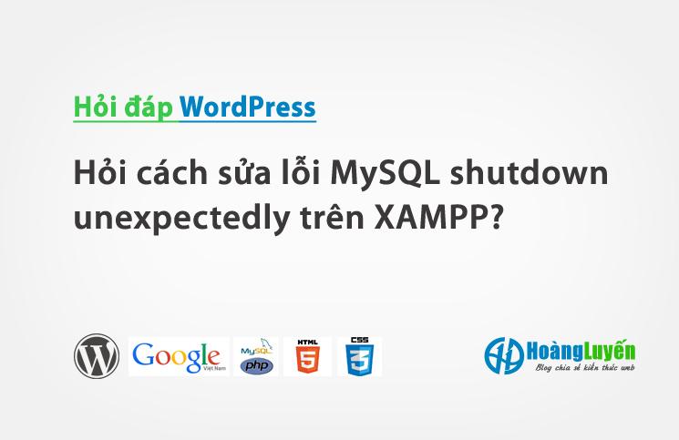 Hỏi cách sửa lỗi MySQL shutdown unexpectedly trên XAMPP?