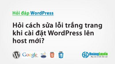 Hỏi cách sửa lỗi trắng trang khi cài đặt WordPress lên host mới?