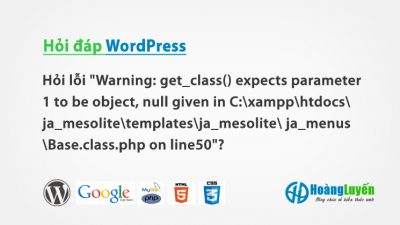 Hỏi cách sửa lỗi Warning: get_class() expects parameter 1 to be object…?