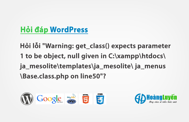 "Hỏi cách sửa lỗi""Warning: get_class() expects parameter 1 to be object, null given in C:xampphtdocsja_mesolitetemplatesja_mesolite ja_menusBase.class.php on line50""?"