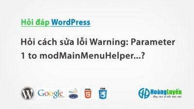 Hỏi cách sửa lỗi Warning: Parameter 1 to modMainMenuHelper…?