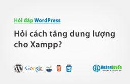Hỏi cách tăng dung lượng cho Xampp?
