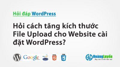 Hỏi cách tăng kích thước giới hạn File Upload cho Website WordPress?