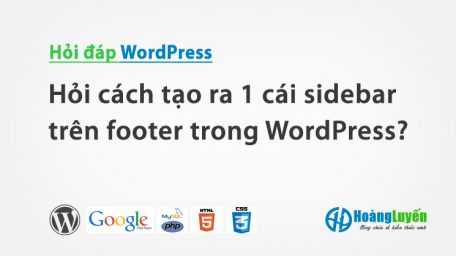 Hỏi cách tạo ra 1 cái sidebar trên footer trong WordPress?